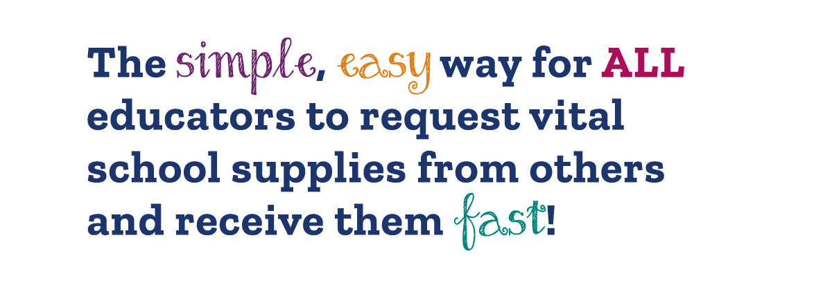 The simple, easy way for ALL educators to request vital school supplies and receive them fast!