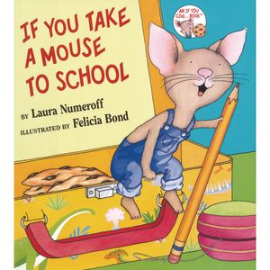 """If You Take a Mouse to School"" by Laura Numeroff and Felicia Bond"