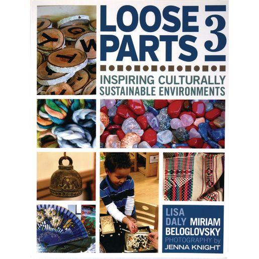 Loose Parts Book 3: Inspiring Culturally Sustainable Environments