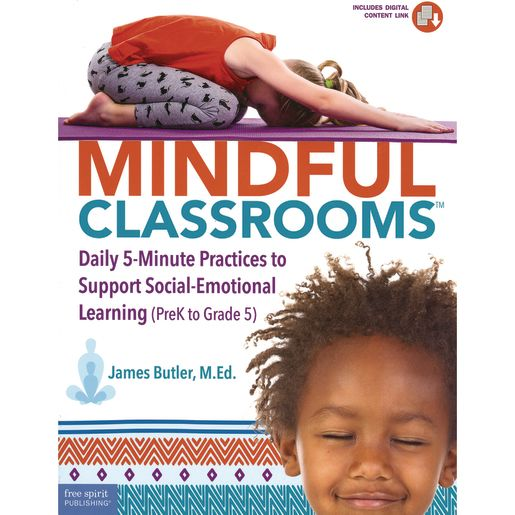 Image of Mindful Classrooms : Daily 5-Minute Practices to Support Social-Emotional Learning (PreK to Grade 5)