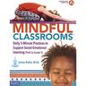 Mindful Classrooms™ : Daily 5-Minute Practices to Support Social-Emotional Learning (PreK to Grade 5)